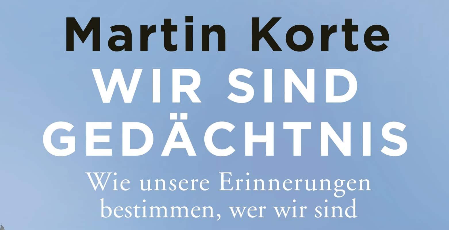 Wir sind Gedaechtnis von Martin Korte